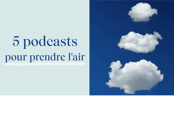 5 podcasts pour prendre l'air